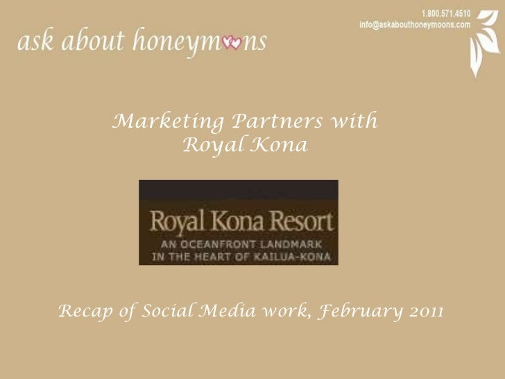 Marketing Partners with <br />Royal Kona<br />Recap of Social Media work, February 2011<br />