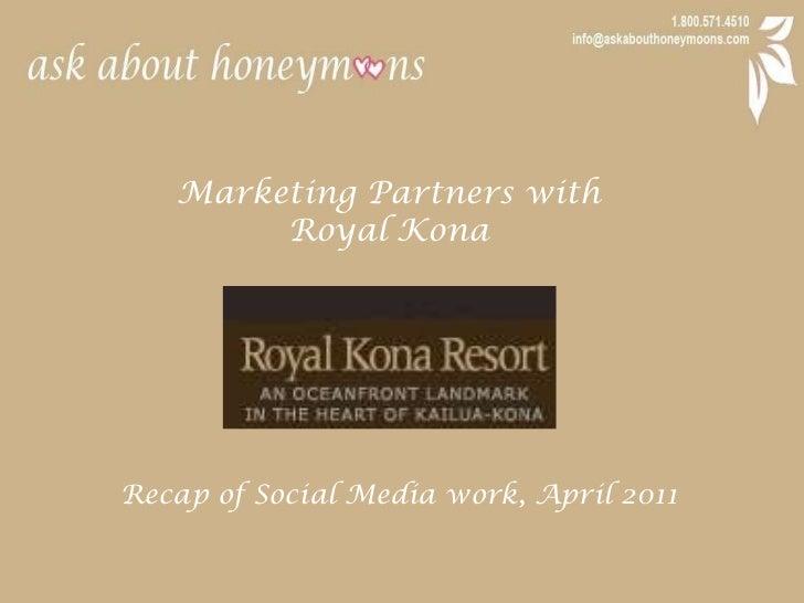 Marketing Partners with <br />Royal Kona<br />Recap of Social Media work, April 2011<br />