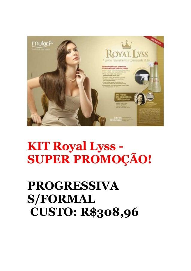 KIT Royal Lyss -SUPER PROMOÇÃO!PROGRESSIVAS/FORMALCUSTO: R$308,96