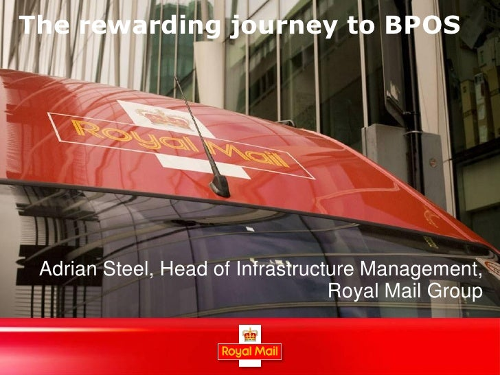 The rewarding journey to BPOS Adrian Steel, Head of Infrastructure Management,                                  Royal Mail...