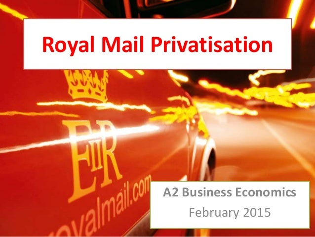 Royal Mail Privatisation A2 Business Economics February 2015