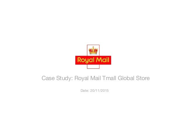 Date: 20/11/2015 Case Study: Royal Mail Tmall Global Store