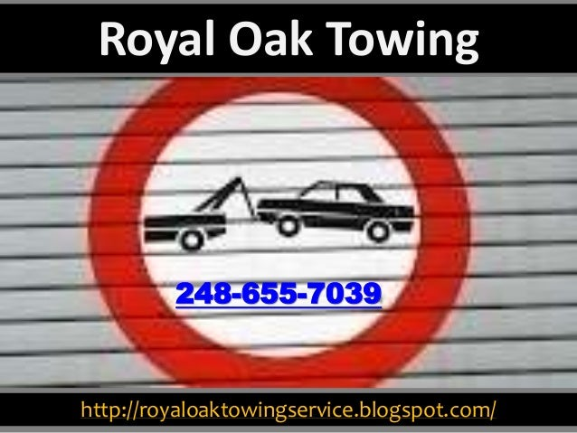 http://royaloaktowingservice.blogspot.com/ 248-655-7039 Royal Oak Towing