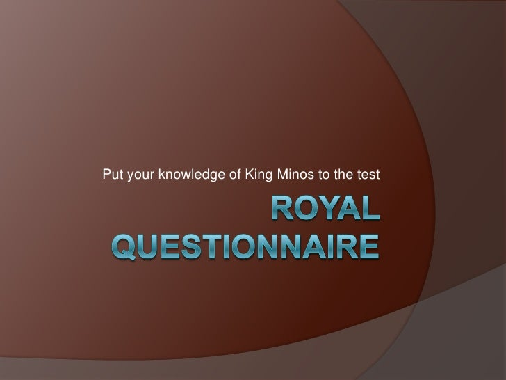 Royal QuestionNaire<br />Put your knowledge of King Minos to the test<br />