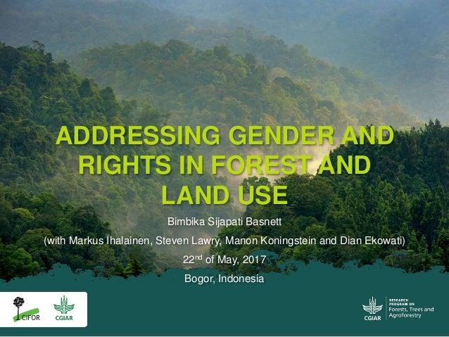 Bimbika Sijapati Basnett (with Markus Ihalainen, Steven Lawry, Manon Koningstein and Dian Ekowati) 22nd of May, 2017 Bogor...