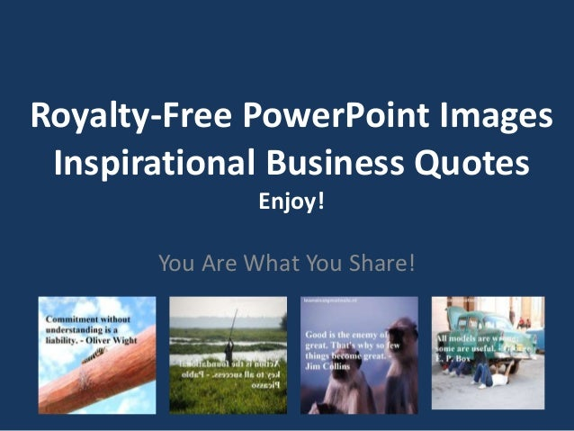 Royalty-Free PowerPoint Images Inspirational Business Quotes Enjoy! You Are What You Share!