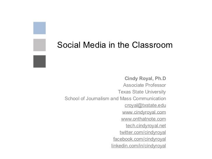 Social Media in the Classroom Cindy Royal, Ph.D Associate Professor Texas State University School of Journalism and Mass C...