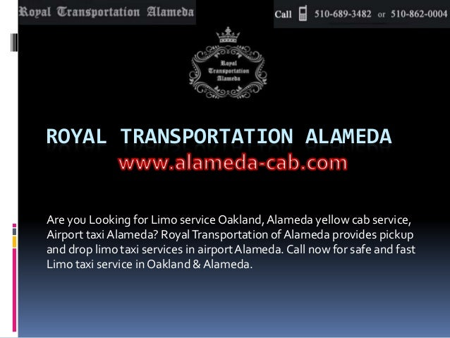ROYAL TRANSPORTATION ALAMEDA Are you Looking for Limo service Oakland,Alameda yellow cab service, Airport taxi Alameda? Ro...
