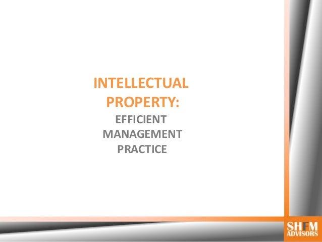 INTELLECTUAL  PROPERTY:  EFFICIENT MANAGEMENT   PRACTICE