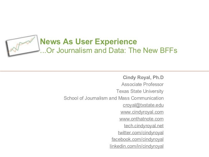 News As User Experience ...Or Journalism and Data: The New BFFs Cindy Royal, Ph.D Associate Professor Texas State Universi...