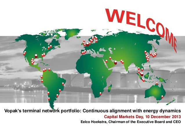 Vopak's terminal network portfolio: Continuous alignment with energy dynamics Capital Markets Day, 10 December 2013 Eelco ...