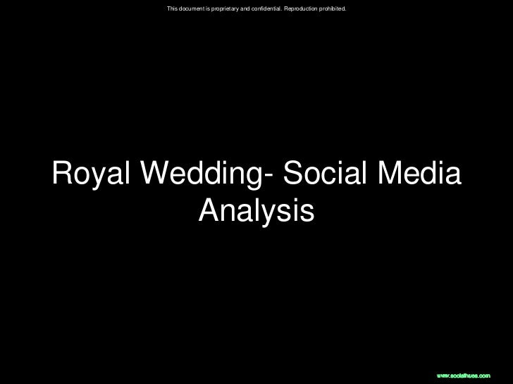This document is proprietary and confidential. Reproduction prohibited.Royal Wedding- Social Media         Analysis