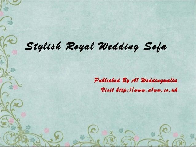 Stylish Royal Wedding Sofa Published By A1 Weddingwalla Visit http://www.a1ww.co.uk