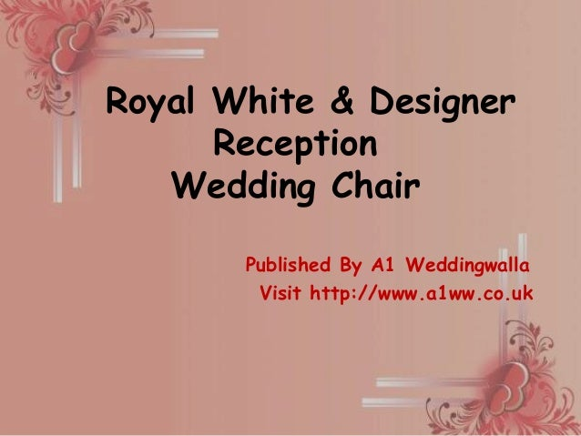 Published By A1 Weddingwalla Visit http://www.a1ww.co.uk Royal White & Designer Reception Wedding Chair