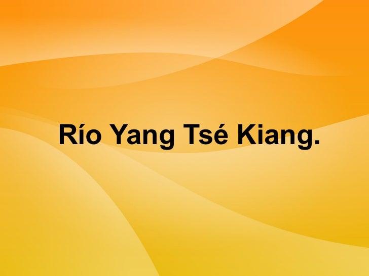 Río Yang Tsé Kiang.