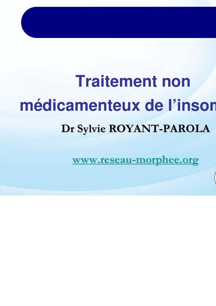 Traitement nonmédicamenteux de l'insomnie    Dr Sylvie ROYANT-PAROLA      www.reseau-morphee.org
