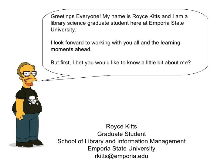 Royce Kitts Graduate Student School of Library and Information Management Emporia State University [email_address] Greetin...