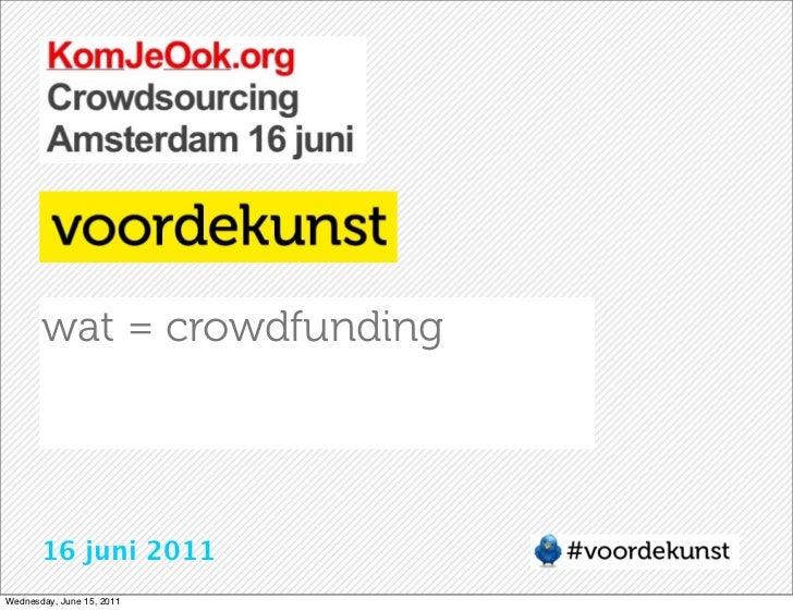 wat = crowdfunding       16 juni 2011Wednesday, June 15, 2011