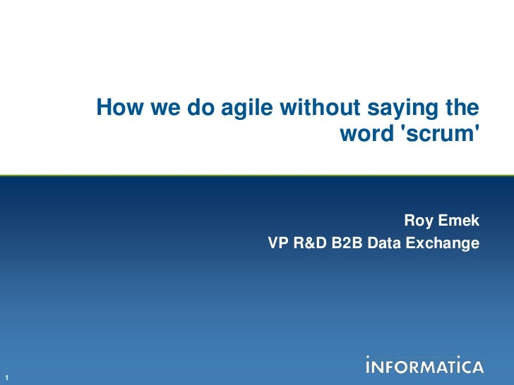 How we do agile without saying the word 'scrum'<br />Roy Emek<br />VP R&D B2B Data Exchange<br />