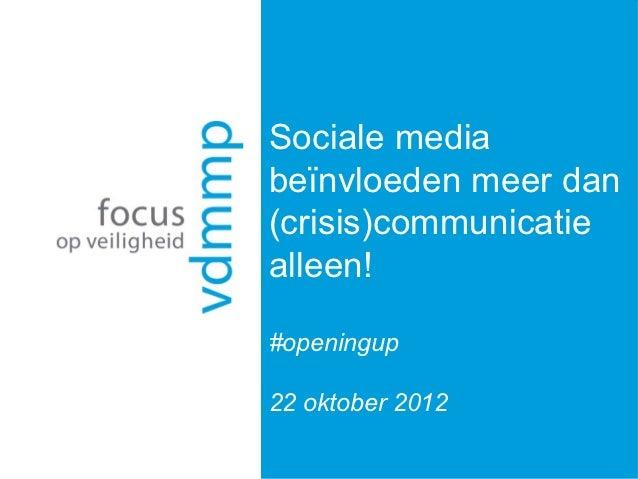 Sociale mediabeïnvloeden meer dan(crisis)communicatiealleen!#openingup22 oktober 2012