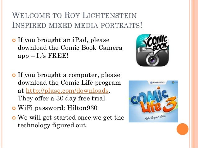 WELCOME TO ROY LICHTENSTEIN INSPIRED MIXED MEDIA PORTRAITS!   If you brought an iPad, please download the Comic Book Came...