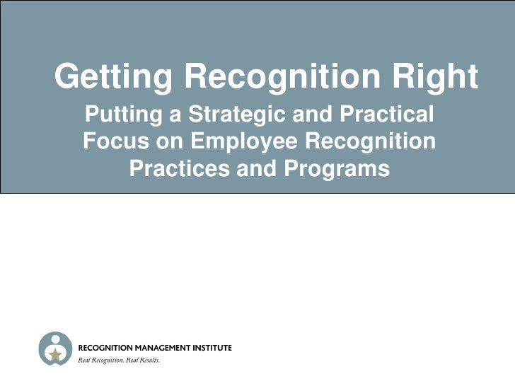 Getting Recognition Right  Putting a Strategic and Practical  Focus on Employee Recognition      Practices and Programs