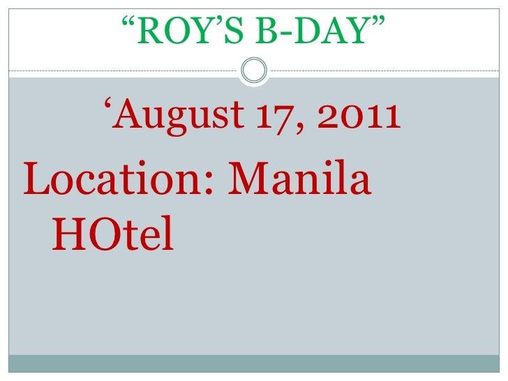 """ROY'S B-DAY""<br />'August 17, 2011<br />Location: Manila HOtel<br />"