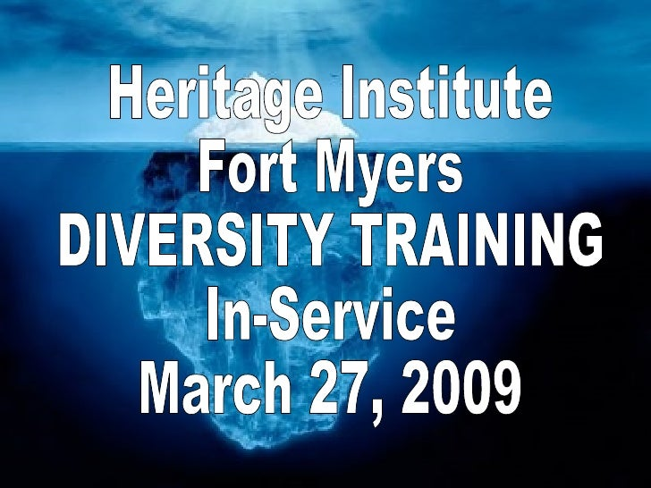 Heritage Institute  Fort Myers DIVERSITY TRAINING In-Service March 27, 2009
