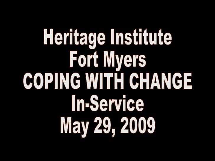 Heritage Institute  Fort Myers COPING WITH CHANGE In-Service May 29, 2009