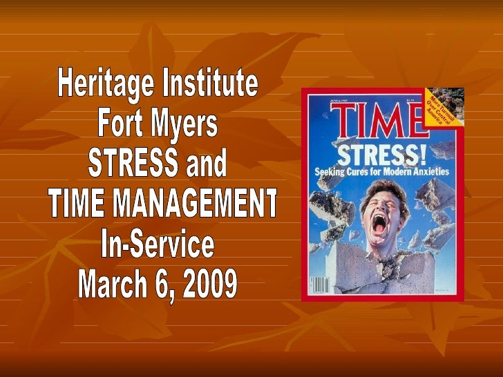 Heritage Institute  Fort Myers STRESS and TIME MANAGEMENT In-Service March 6, 2009