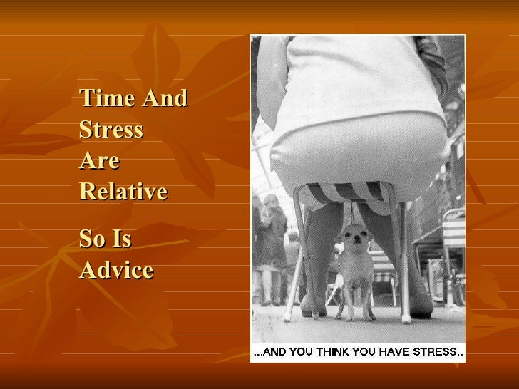 Time And Stress Are Relative So Is Advice
