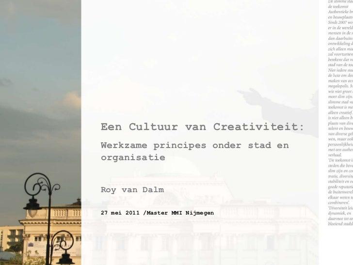 EenCultuur van Creativiteit:<br />Werkzameprincipesonderstad en organisatie<br />Roy van Dalm<br />27 mei 2011 /Master MMI...