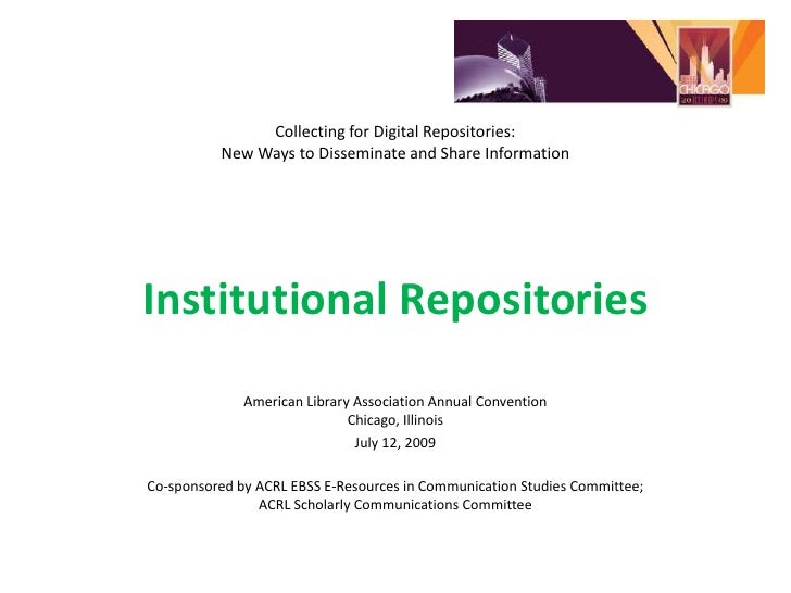 Collecting for Digital Repositories: New Ways to Disseminate and Share InformationInstitutional Repositories<br />American...