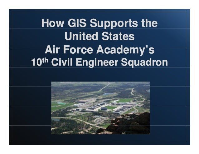 How GIS Supports the pp United States Air Force Academy's 10th Civil Engineer Squadron g q