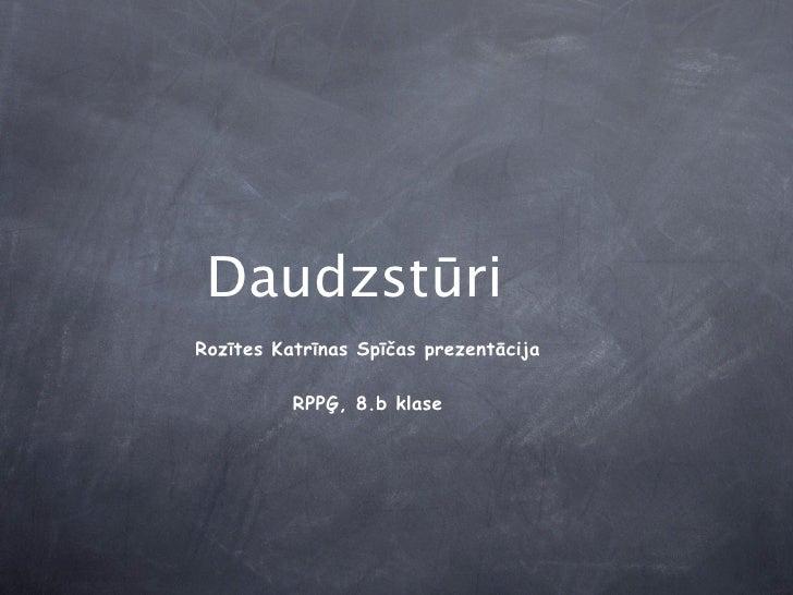 Daudzstūri Rozītes Katrīnas Spīčas prezentācija            RPPĢ, 8.b klase