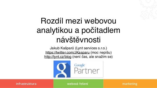 infrastruktura webová řešení marketing Rozdíl mezi webovou analytikou a počítadlem návštěvnosti Jakub Kašparů (Lynt servic...
