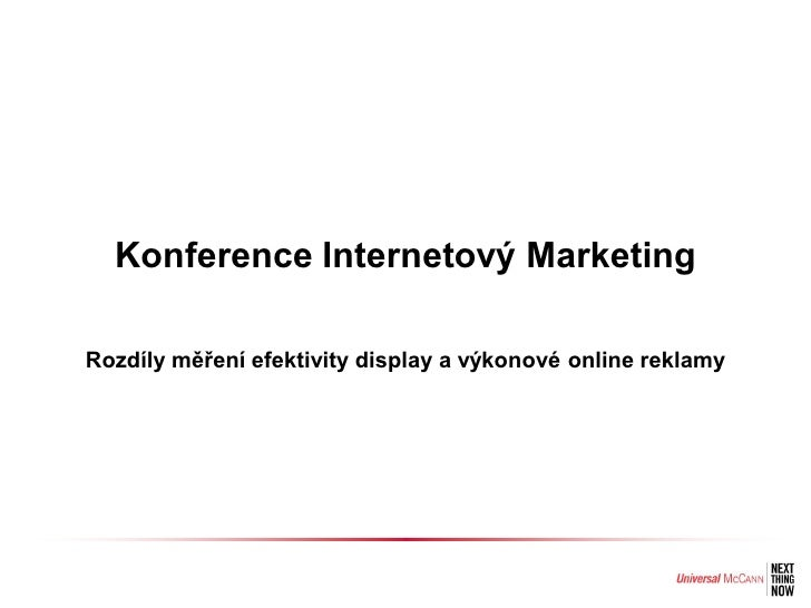 Konference Internetový Marketing  Rozdíly měření efektivity display a výkonové online reklamy