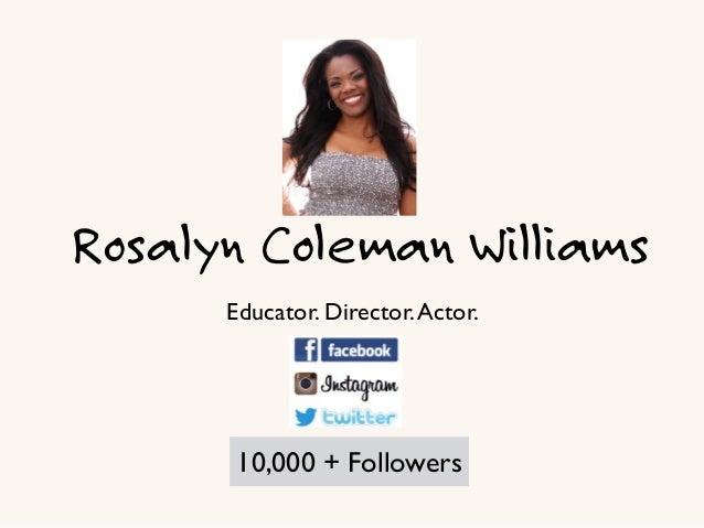 Rosalyn Coleman Williams Educator. Director. Actor.  6,000 + Followers 10,000 + Followers
