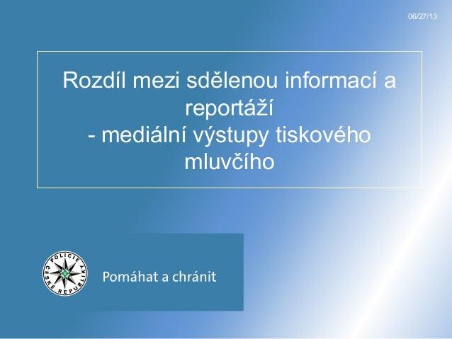 06/27/13 Rozdíl mezi sdělenou informací a reportáží - mediální výstupy tiskového mluvčího