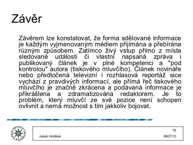 06/27/13Jakub Vinčálek 16 Závěr Závěrem lze konstatovat, že forma sdělované informace je každým vyjmenovaným médiem přijím...