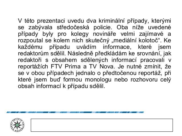 V této prezentaci uvedu dva kriminální případy, kterými se zabývala středočeská policie. Oba níže uvedené případy byly pro...