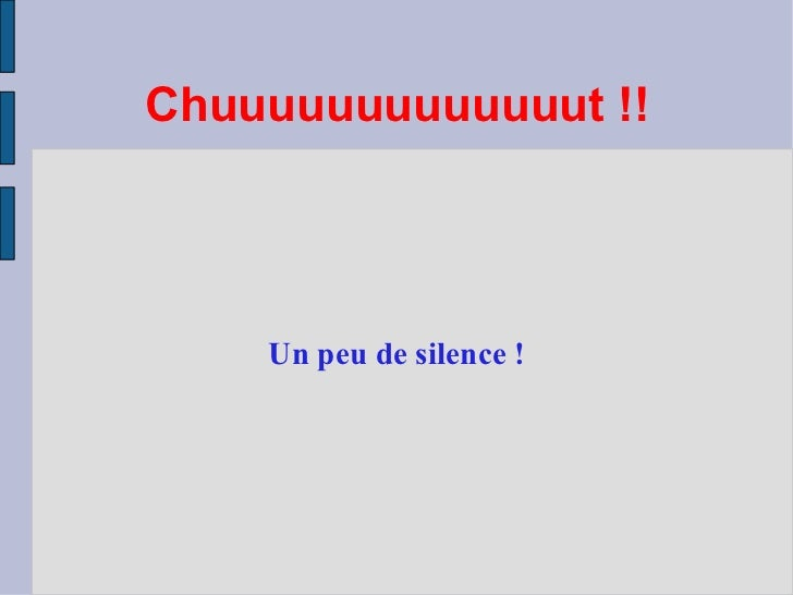 Chuuuuuuuuuuuuut !! Un peu de silence !