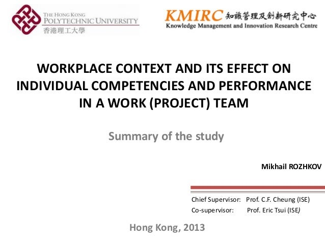 WORKPLACE CONTEXT AND ITS EFFECT ON INDIVIDUAL COMPETENCIES AND PERFORMANCE IN A WORK (PROJECT) TEAM Chief Supervisor: Pro...