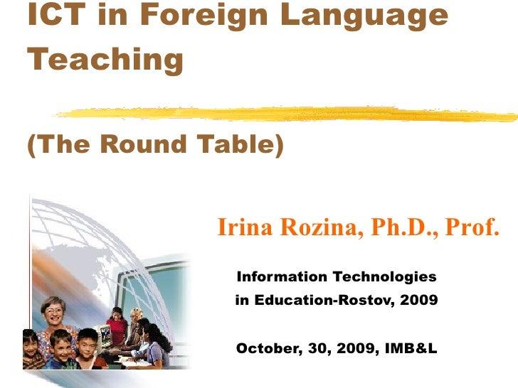 ICT in Foreign Language Teaching (The Round Table) Information Technologies in Education-Rostov, 2009 October, 30, 2009, I...