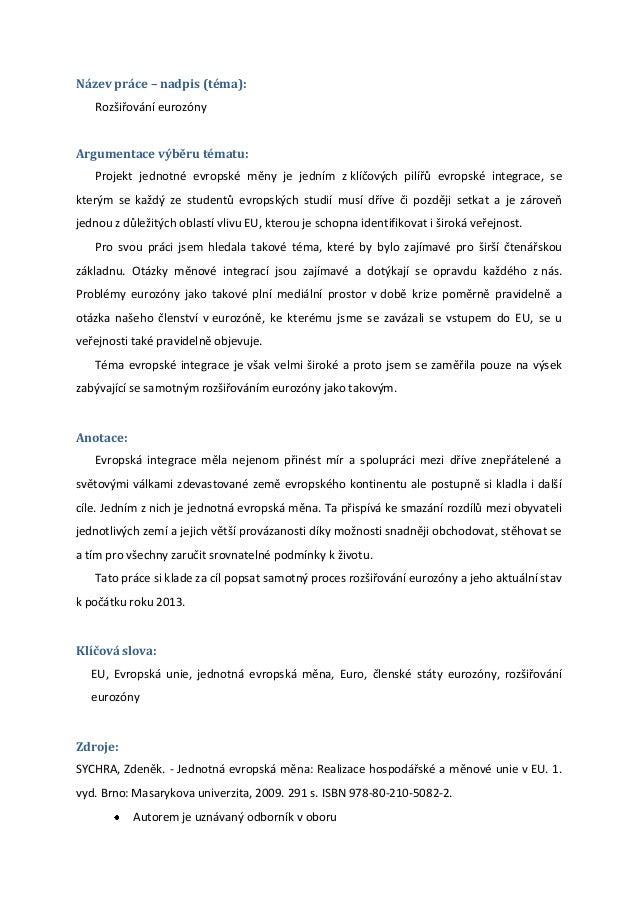 Název práce – nadpis (téma):   Rozšiřování eurozónyArgumentace výběru tématu:   Projekt jednotné evropské měny je jedním z...
