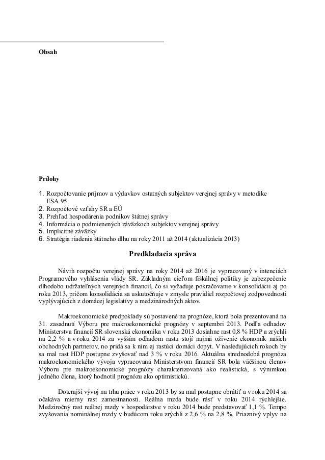 Obsah Prílohy 1. Rozpočtovanie príjmov a výdavkov ostatných subjektov verejnej správy v metodike ESA 95 2. Rozpočtové vzťa...
