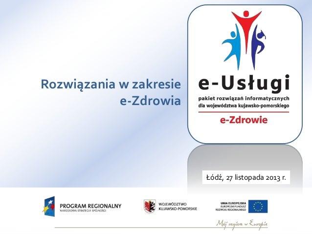 Rozwiązania w zakresie e-Zdrowia  Łódź, 27 listopada 2013 r. Toruń 15.02.2010 r.