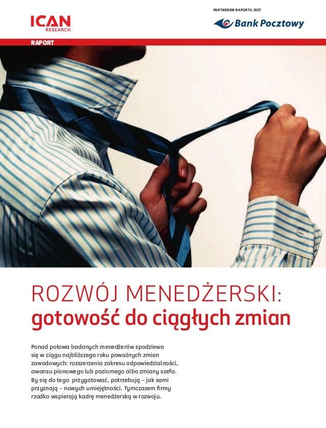 Partnerem raportu jest  RAPORT  Rozwój menedżerski: gotowość do ciągłych zmian Ponad połowa badanych menedżerów spodziewa ...