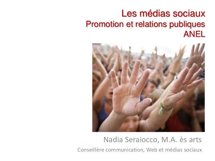 Les médias sociaux<br />Promotion et relations publiques<br />ANEL<br />Nadia Seraiocco, M.A. ès arts<br />Conseillère com...