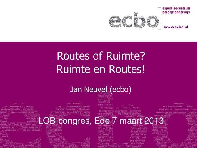 www.ecbo.nl    Routes of Ruimte?    Ruimte en Routes!       Jan Neuvel (ecbo)LOB-congres, Ede 7 maart 2013